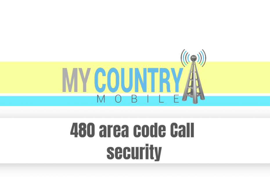 480 area code Call security - My Country Mobile