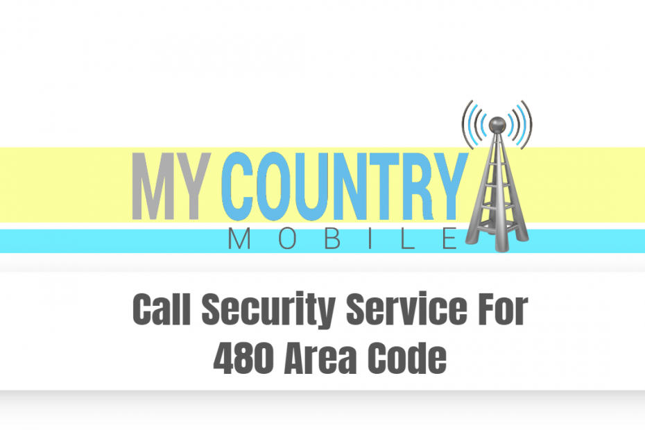 Call Security Service For 480 Area Code - My Country Mobile
