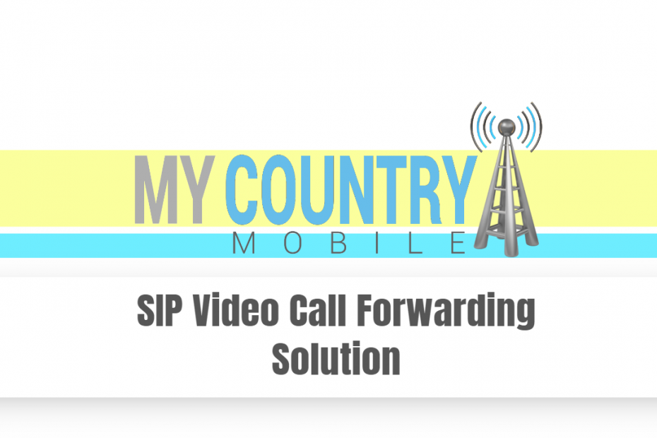 SIP Video Call Forwarding Solution - My Country Mobile