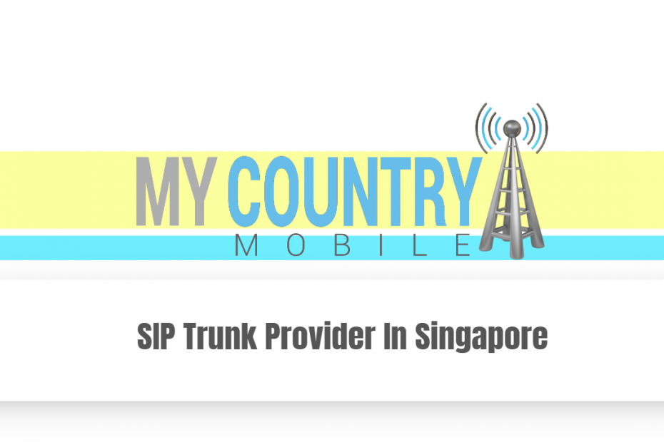 SIP Trunk Provider In Singapore - My Country Mobile