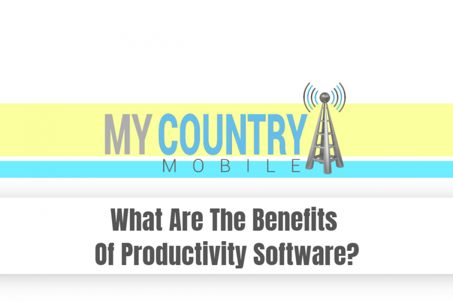 What Are The Benefits Of Productivity Software? - My Country Mobile