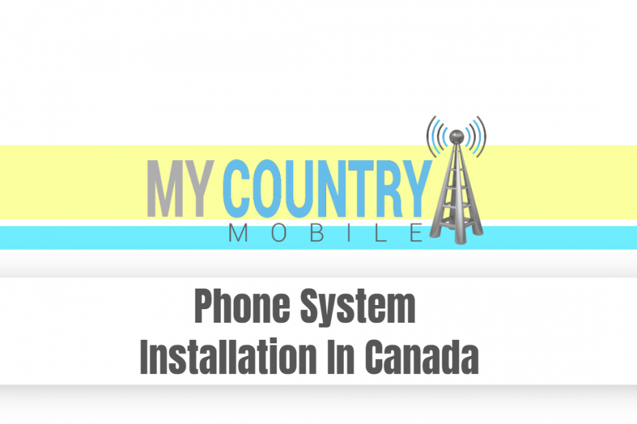 Phone Stystem Installation In Canada - My Country Mobile