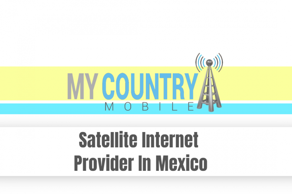 Satellite Internet Provider In Mexico - My Country Mobile