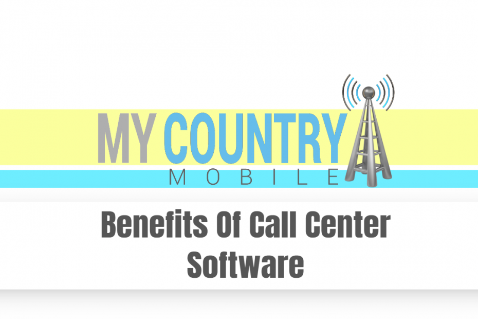 Benefits Of Call Center Software - My Country Mobile
